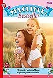 Mami Bestseller 92 – Familienroman: Nie wieder weinen, Mami