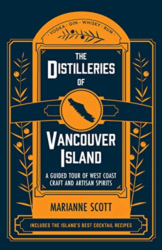 The Distilleries of Vancouver Island: A Guided Tour of West Coast Craft and Artisan Spirits (English Edition)