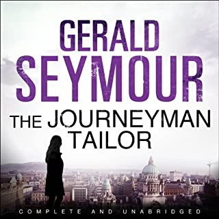The Journeyman Tailor                   By:                                                                                                                                 Gerald Seymour                               Narrated by:                                                                                                                                 John O'Mahony                      Length: 13 hrs and 48 mins     49 ratings     Overall 4.1