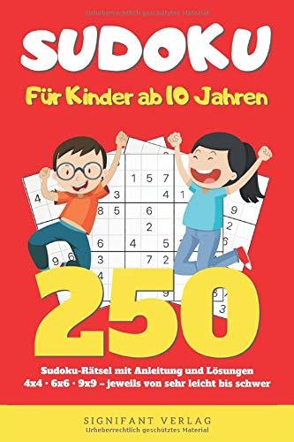 Sudoku – Für Kinder ab 10 Jahren: 250 Sudoku-Rätsel mit Anleitung und Lösungen – 4x4, 6x6, 9x9 – jeweils von sehr leicht bis schwer