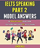 Ielts Speaking Part 2 Model Answers: Top 118 Answer Samples You Must Know To Get...