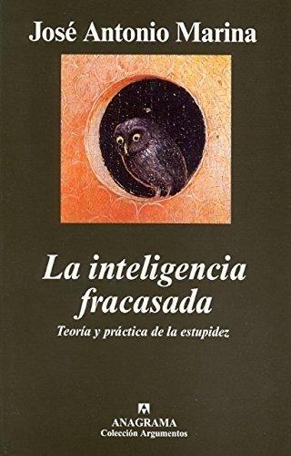 La inteligencia fracasada: Teoría y práctica de la estupidez (Argumentos)