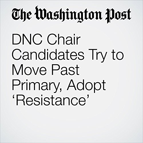 DNC Chair Candidates Try to Move Past Primary, Adopt 'Resistance' copertina