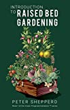Introduction To Raised Bed Gardening: The Ultimate Beginner's Guide to Starting a Raised Bed Garden and Sustaining Organic Veggies and Plants. (The Green Fingered Gardener ™)