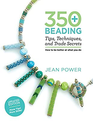 350+ Beading Tips, Techniques, and Trade Secrets: Updated Edition - More Tips! More Skills!