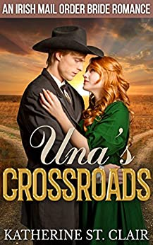 An Irish Mail Order Bride Romance: Una's Crossroads by [Katherine St. Clair]