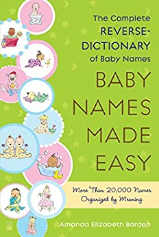 Baby Names Made Easy: The Complete Reverse-Dictionary of Baby Names by [Amanda Elizabeth Barden]