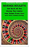 Matthew Abrams: GET BACK ALL THE MONEY THE CASINO HAS STOLEN FROM YOU (REVENGE ROULETTE Book 1) (English Edition)