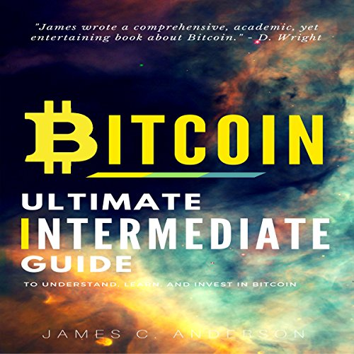 Bitcoin: Ultimate Intermediate's Guide to Understand, Learn, and Invest in Bitcoin audiobook cover art