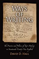 Ways of Writing: The Practice and Politics of Text-Making in Seventeenth-Century New England (Material Texts)