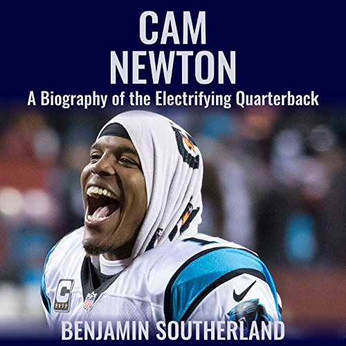 Cam Newton: A Biography of the Electrifying Quarterback audiobook cover art