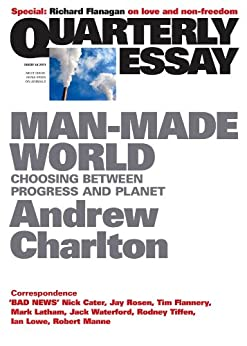 Quarterly Essay 44 Man-Made World: Choosing Between Progress and Planet by [Andrew Charlton]