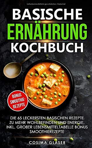 Basische Ernährung Kochbuch: Die 65 leckersten basischen Rezepte zu mehr...