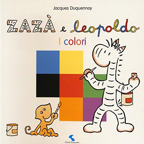 I colori. Zazà e Leopoldo. Ediz. a colori