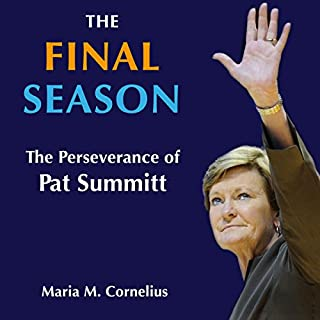 The Final Season     The Perseverance of Pat Summitt              By:                                                                                                                                 Maria Cornelius                               Narrated by:                                                                                                                                 Deborah I. Kelley                      Length: 11 hrs and 11 mins     7 ratings     Overall 4.3