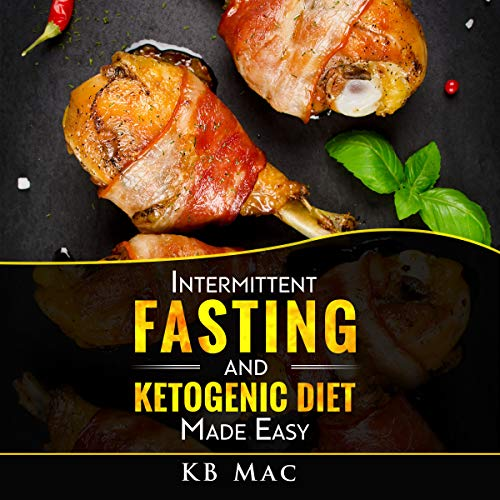 Intermittent Fasting and Ketogenic Diet Made Easy: How to Lose Weight and Fat Fast and Safe and Keto Meal Plan cover art