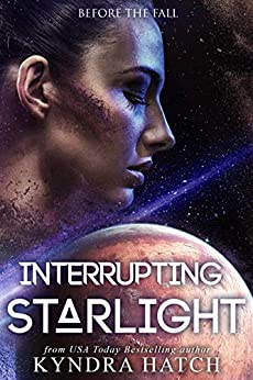 Interrupting Starlight (Before The Fall Book 1) by [Kyndra  Hatch, The Fall]