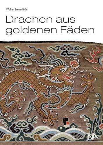 Drachen aus goldenen Fäden: Eine Auswahl chinesischer Textilien aus der Sammlung des Deutschen Textilmuseums Krefeld