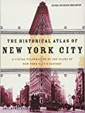 The Historical Atlas of New York City, Third Edition: A Visual Celebration of 400 Years of New York City s History