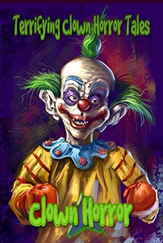 Terrifying Clown Horror Tales: Clown Horror (English Edition)