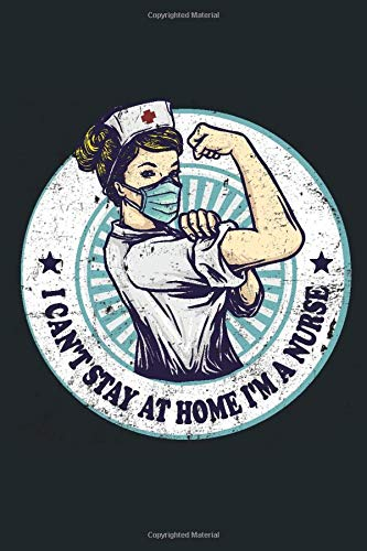 I can't stay at home i'm a nurse| notebook: Thanks to nurse notebook| funny gift| during quarantine| 120 lined pages| size 6x9 po.