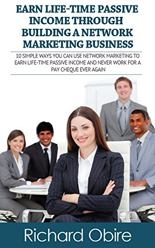 Book: Earn Life-time Passive Income Easily Through Building A Network Marketing Business by Richard Obire
