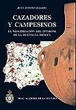 Cazadores y Campesinos: : La neolitización del interior de la Península Ibérica. (Bibliotheca Archaeologica Hispana.)