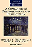 A Companion to Phenomenology and Existentialism (Blackwell Companions to Philosophy) - Hubert L. Dreyfus
