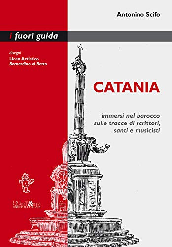 Catania. Immersi nel barocco sulle tracce di scrittori, santi e musicisti