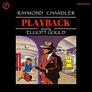 Playback                   By:                                                                                                                                 Raymond Chandler                               Narrated by:                                                                                                                                 Elliott Gould                      Length: 4 hrs and 46 mins     102 ratings     Overall 4.2
