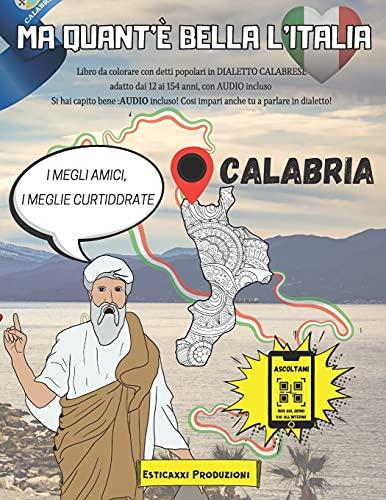 Ma Quant'è Bella l'Italia - CALABRIA -: Libro da colorare con Detti Popolari in DIALETTO CALABRESE adatto dai 12 ai 154 anni, con AUDIO incluso. Si ... Così impari anche tu a parlare in dialetto