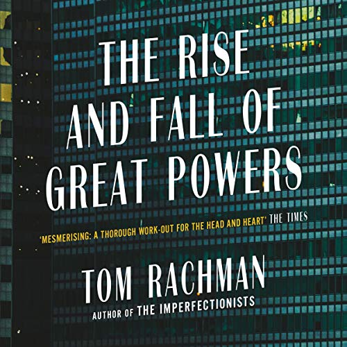 The Rise and Fall of Great Powers Audiobook By Tom Rachman cover art