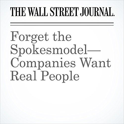 Forget the Spokesmodel—Companies Want Real People copertina