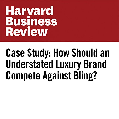 Case Study: How Should an Understated Luxury Brand Compete Against Bling? audiobook cover art