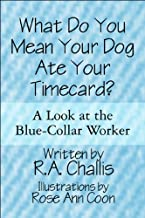 What Do You Mean Your Dog Ate Your Timecard?: A Look at the Blue-Collar Worker