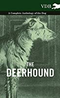 The Deerhound - A Complete Anthology of the Dog -