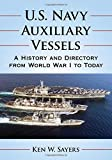U.S. Navy Auxiliary Vessels: A History and Directory from World War I to Today
