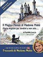 Il Magico Mondo di Madame Makù: Storie Magiche per bambini e non solo...