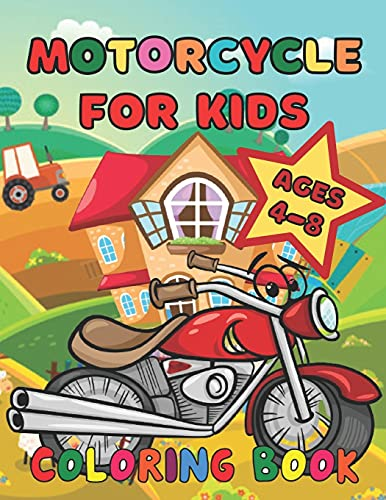 Motorcycle Coloring Book For Kids Ages 4-8: Kids Coloring Book with Motorcycle, Animal driving a Scooter, Racing Motorcycle, Motorcycle Helmet, and More. For Toddlers, Preschoolers, Ages 2-4, Ages 4-8
