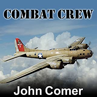 Combat Crew     The Story of 25 Combat Missions over Europe from the Daily Journal of a B-17 Gunner              By:                                                                                                                                 John Comer                               Narrated by:                                                                                                                                 Patrick Lawlor                      Length: 10 hrs and 43 mins     92 ratings     Overall 4.7