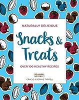 Naturally Delicious Snacks & Treats: Over 100 Healthy Recipes