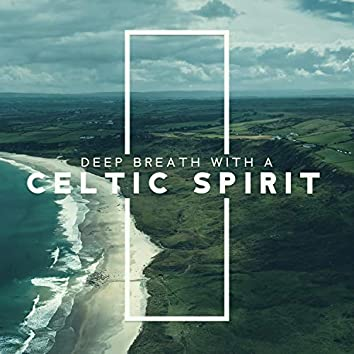Deep Breath with a Celtic Spirit. Deep Rest Music. Relaxation Moment