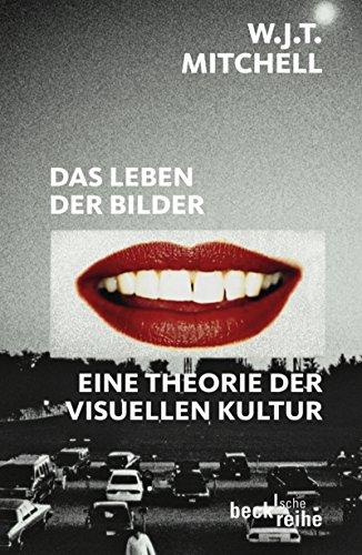 Das Leben der Bilder: Eine Theorie der visuellen Kultur (Beck\'sche Reihe 1860)