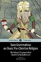 Saxo Grammaticus on Slavic Pre-Christian Religion: The Relevant Fragments from Book XIV of Gesta Danorum (Sielicki's History Singles)