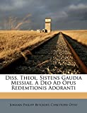 Diss. Theol. Sistens Gaudia Messiae, A Deo Ad Opus Redemtionis Adoranti