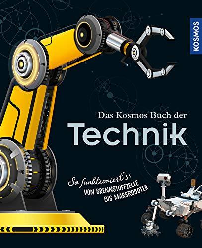 Das Kosmos Buch der Technik: So funktioniert\'s: von Brennstoffzelle bis Marsroboter