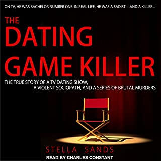 The Dating Game Killer     The True Story of a TV Dating Show, a Violent Sociopath, and a Series of Brutal Murders              By:                                                                                                                                 Stella Sands                               Narrated by:                                                                                                                                 Charles Constant                      Length: 9 hrs and 48 mins     103 ratings     Overall 4.2