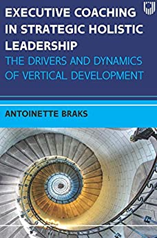 Book's Cover of Ebook: Executive Coaching in Strategic Holistic Leadership: The Drivers and Dynamics of Vertical Development (English Edition) Versión Kindle
