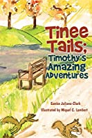 Tinee Tails; Timothy's Amazing Adventures