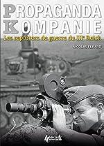 PROPAGANDA KOMPANIEN REPORTERS DU IIIè REICH (FR) de Nicolas Férard